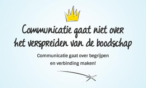 Communicatie gaat niet over het verspreiden van de boodschap, communicatie gaat over begrijpen en verbinden
