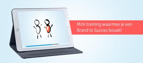 Gratis mini training waarmee je een Brand to Succes maakt van je bedrijf