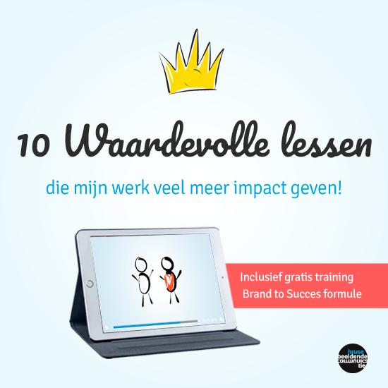 10 waardevolle lessen die mijn werk veel meer impact geven - inclusief gratis training Brand to Succes formule
